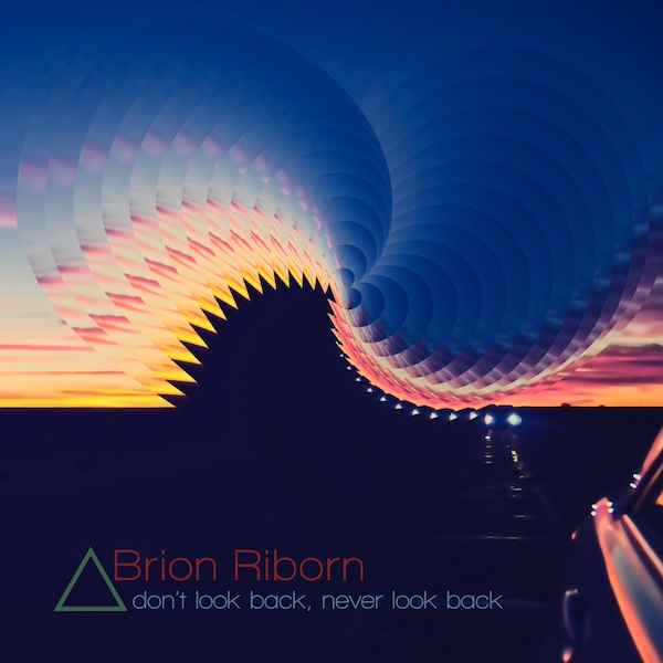 Brion Riborn - Don't Look Back, Never Look Back (album art)